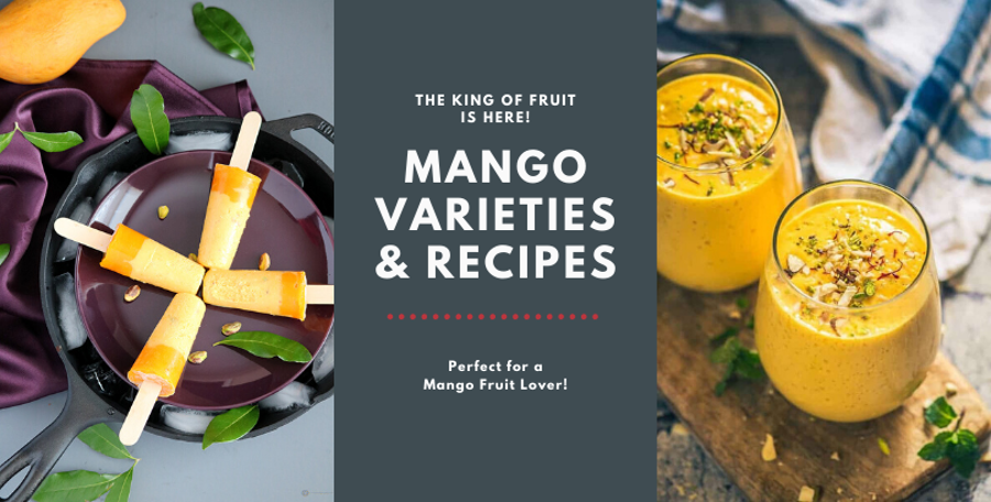 Insanely Delicious Mango Recipes and Famous Mango Varieties You Must Try