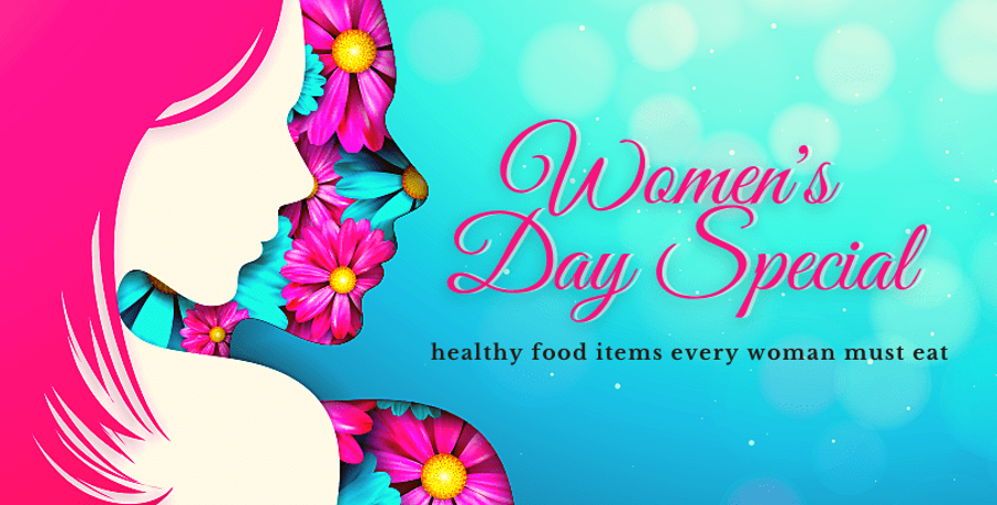 Women's Day Special: Must Eat Healthy Food Items for Women