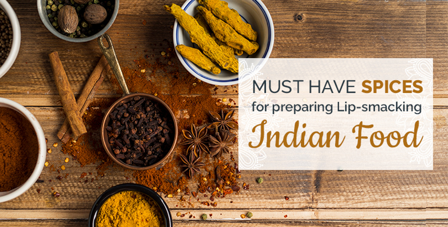 Must-Have Spices for Preparing Lip-smacking Indian Food